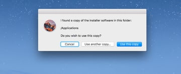 Choose the installer in the Applications folder You have the option to use another copy