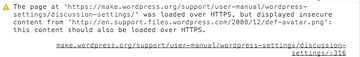 Error Message The page at httpsmakewordpressorgsupportuser-manualwordpress-settingsdiscussion-settings was loaded over HTTPS but displayed insecure content from httpensupportfileswordpresscom200812def-avatarpng this content should also be loaded over HTTPS makewordpressorgsupportuser-manualwordpress-settingsdiscussion-settings316