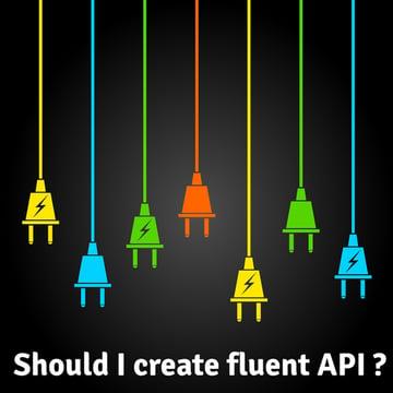 Should I create fluent APIs
