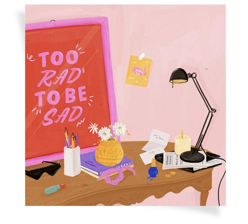 Too Rad to Be Sad Print by Melissa Chaib
