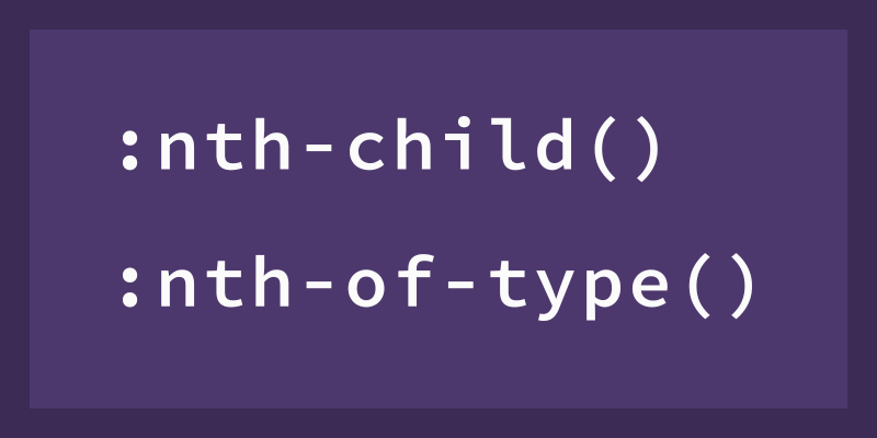 nth-child and nth-of-type pseudo classes
