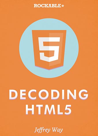 Decoding html5 jeffrey way