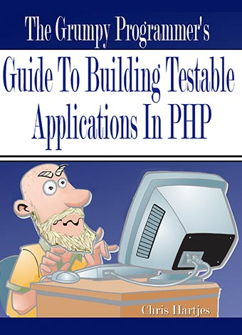 Preview for The Grumpy Programmer's Guide To Building Testable Applications in PHP