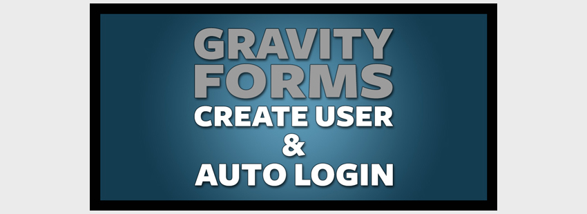 Gravity Form Create User  Auto Login