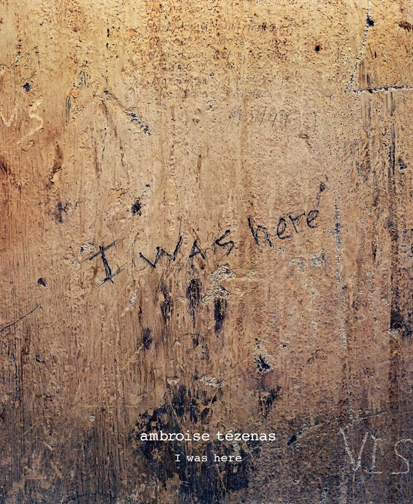 I Was Here by Ambroise Tzenas