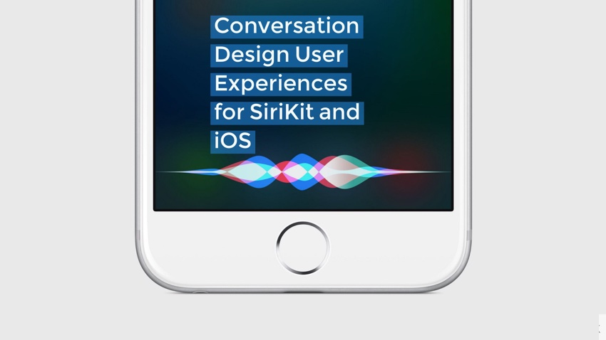 Conversation Design User Experiences for SiriKit and iOS