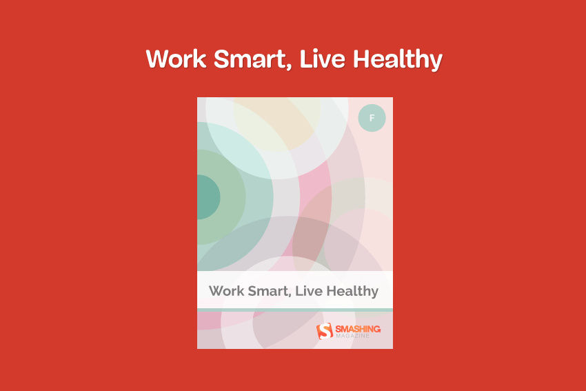 Work Smart Live Healthy by Smashing Magazine