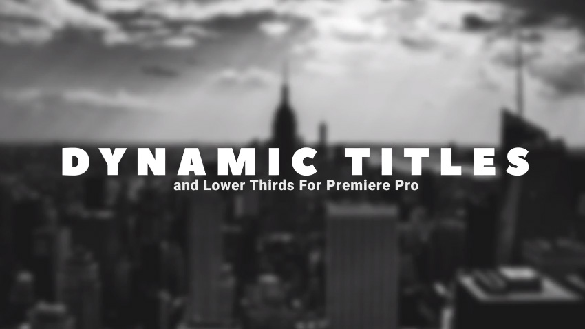 Dynamic Titles and Lower Thirds For Premiere Pro
