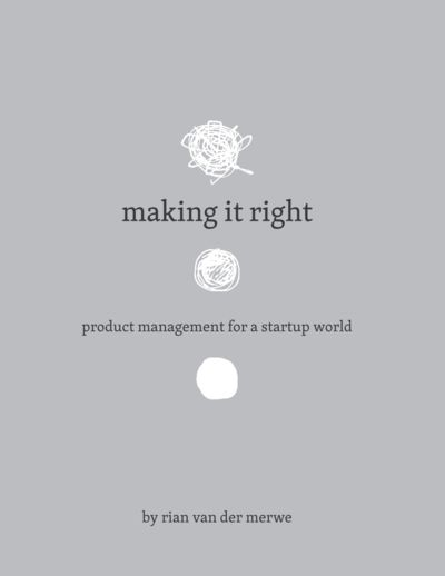 Preview for Making It Right: Product Management for a Startup World