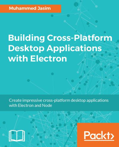 Preview for Building Cross-Platform Desktop Applications with Electron